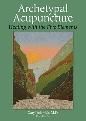Archetypal Acupuncture By Dolowich, Gary, M.D.